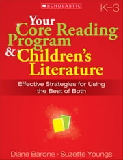 Your Core Reading Program & Children's Literature: Grades K-3: Effective Strategies for Using the Best of Both ebook by Barone, Diane