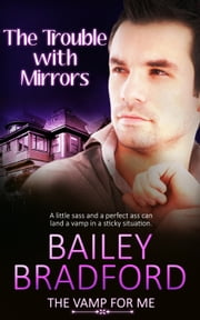 The Trouble with Mirrors ebook by Bailey Bradford