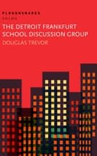 The Detroit Frankfurt School Discussion Group ebook by Douglas Trevor