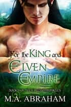 For the King and Elven Empire ebook by M.A. Abraham