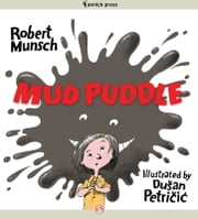 Mud Puddle: Read-Aloud Edition - Read-Aloud Edition ebook by Robert Munsch,Dusan Petricic