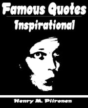 Famous Inspirational Quotes ebook by Henry M. Piironen
