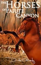 The Horses of Paiute Canyon ebook by D. A. Grady