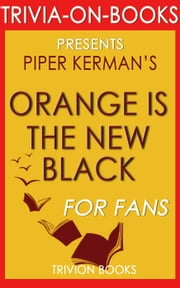 Orange is the New Black by Piper Kerman (Trivia-on-Books) ebook by Trivion Books