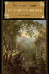 Promised Land - Thirteen Books That Changed America ebook by Jay Parini