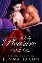 Only Pleasure Will Do ebook by Jenna Jaxon