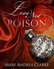 Love Not Poison ebook by Mary Andrea Clarke
