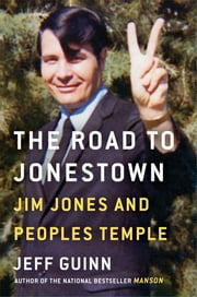 The Road to Jonestown - Jim Jones and Peoples Temple ebook by Jeff Guinn