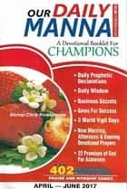 Our Daily Manna April - June 2017 Edition ebook by Bishop Dr. Chris E. Kwakpovwe (B.PHARM)Ph.D)