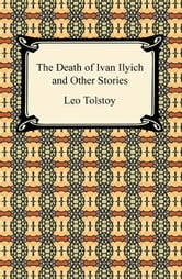The Death of Ivan Ilyich and Other Stories ebook by Leo Tolstoy