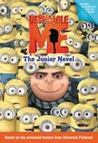 Despicable Me: The Junior Novel ebook by Annie Auerbach, Annie Auerbach