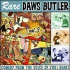 Rare Daws Butler, Vol. 3 audiobook by Waterlogg Productions, Don Messick, Joe Bevilacqua,...