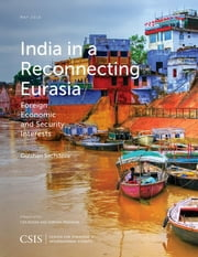 India in a Reconnecting Eurasia - Foreign Economic and Security Interests ebook by Gulshan Sachdeva