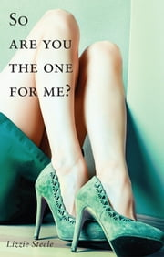 So Are You The One For Me? ebook by Lizzie Steele