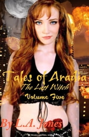 Tales of Aradia The Last Witch Volume 5 ebook by L.A. Jones