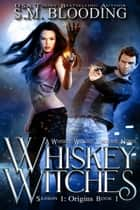 Whiskey Witches - Whiskey Witches, #1 ebook by S.M. Blooding