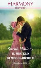 Il mistero di Miss Fairchild - Harmony History eBook by Sarah Mallory