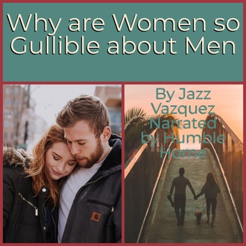 Why Are Women So Gullible About Men audiobook by Jazz Vazquez