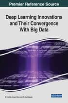Deep Learning Innovations and Their Convergence With Big Data ebook by S. Karthik, Anand Paul, N. Karthikeyan