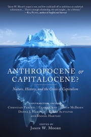 Anthropocene or Capitalocene? - Nature, History, and the Crisis of Capitalism ebook by Jason Moore,Elmar Altvater,Eileen Crist,Donna Haraway,Daniel Hartley,Christian Parenti,Justin McBrien