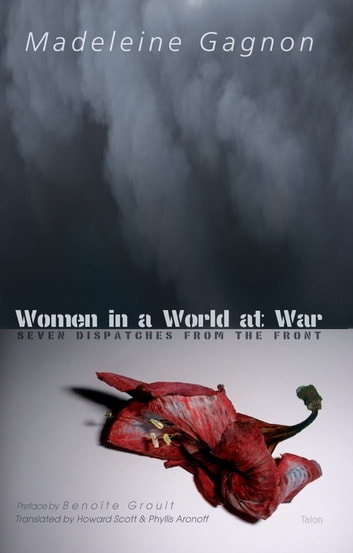 Women in a World at War - Seven Dispatches from the Front ebook by Madeleine Gagnon
