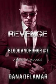 Revenge: A Mafia Romance - Blood and Honor, #1 ebook by Dana Delamar