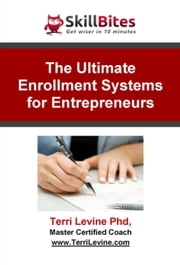 The Ultimate Enrollment Systems for Entrepreneurs ebook by Terri Levine, Ph.D.