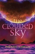 The Clouded Sky - Earth & Sky Trilogy Book 2 ebook by Megan Crewe