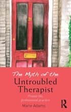 The Myth of the Untroubled Therapist ebook by Marie Adams