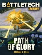 Battletech Legends: Path of Glory ebook by Randall N. Bills