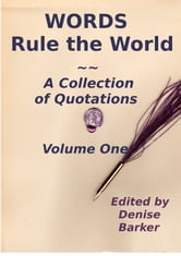 WORDS Rule the World ~ A Collection of Quotations - Volume One ebook by Denise Barker
