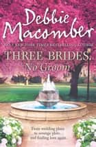 Three Brides, No Groom ebook by Debbie Macomber