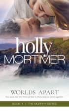 Worlds Apart - Book One, The Murphys Series ebook by Holly Mortimer