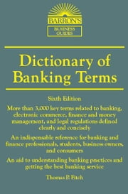 Dictionary of Banking Terms, 6th edition ebook by Thomas P. Fitch