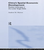 China's Spatial Economic Development - Regional Transformation in the Lower Yangzi Delta ebook by Andrew M. Marton