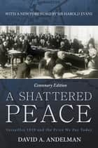 A Shattered Peace - Versailles 1919 and the Price We Pay Today ebook by David A. Andelman, Sir Harold Evans