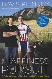 The Happiness of Pursuit - A Father's Courage, a Son's Love and Life's Steepest Climb ebook by Davis Phinney, Austin Murphy