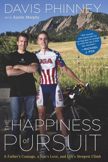 The Happiness of Pursuit - A Father's Courage, a Son's Love and Life's Steepest Climb eBook by Davis Phinney,Austin Murphy