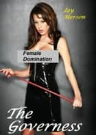 The Governess (Fem-Dom BDSM) ebook by Jay Merson