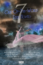 Seven Out-of-this-World Teen Novels ebook by Lea Nolan,Tiffany Truitt,Chloe Jacobs,Shea Berkley,Tara Fuller,Cecily White,Stephanie Thomas