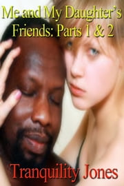 Me and My Daughter's Friends 1 & 2 ebook by Tranquility Jones