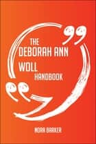 The Deborah Ann Woll Handbook - Everything You Need To Know About Deborah Ann Woll ebook by Nora Barker