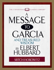 A Message to Garcia - And Treasured Wisdom ebook by Elbert Hubbard,Mitch Horowitz