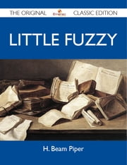 Little Fuzzy - The Original Classic Edition ebook by Piper H