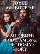 Mail Order Bride: Amos & Theodosia's Story ebook by Joyce Melbourne