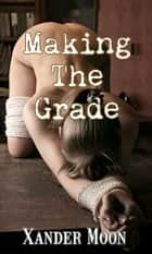 Making the Grade ebook by Xander Moon