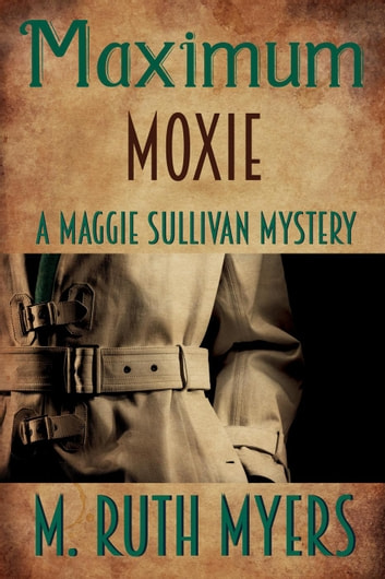 Maximum Moxie - Maggie Sullivan mysteries, #5 ebook by M. Ruth Myers