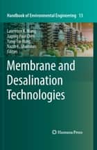 Membrane and Desalination Technologies ebook by Lawrence K. Wang,Jiaping Paul Chen,Yung-Tse Hung,Nazih K. Shammas
