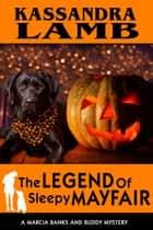 The Legend of Sleepy Mayfair - A Marcia Banks and Buddy Mystery, #6 ebook by Kassandra Lamb