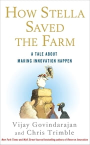 How Stella Saved the Farm - A Tale About Making Innovation Happen ebook by Vijay Govindarajan,Chris Trimble